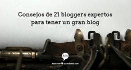 Los consejos de 21 bloggers expertos para tener un gran blog (1ª parte)