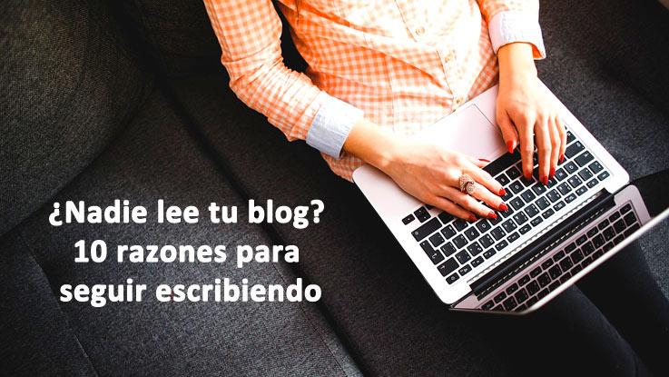 ¿Nadie lee tu blog? 10 razones para seguir escribiendo