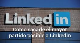 Cómo sacarle el mayor partido posible a LinkedIn