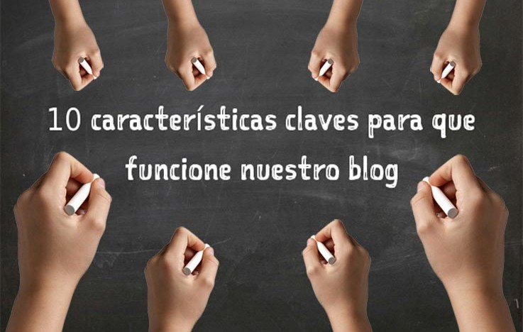 10 características claves para que funcione nuestro blog