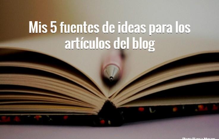 Mis 5 fuentes de ideas para escribir los artículos del blog