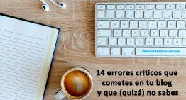 14 errores críticos que cometes en tu blog y que (quizá) no sabes