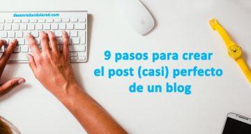 9 pasos para crear el post (casi) perfecto de un blog