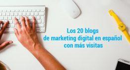Los 20 blogs de marketing digital en español con más visitas