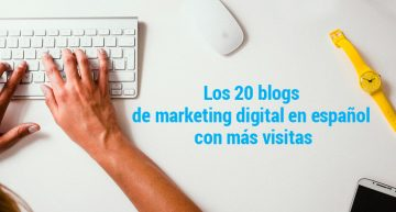 Los 20 blogs de marketing digital en español con más visitas (actualizado 2019)