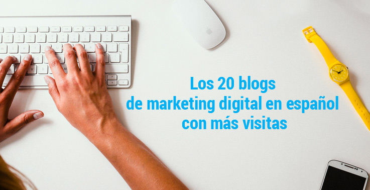 Los 20 blogs de marketing digital en español con más visitas (actualizado 2018)