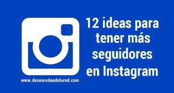 12 ideas para tener más seguidores en Instagram