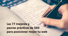 Listado con las 77 mejores y peores prácticas de SEO para posicionar mejor tu web