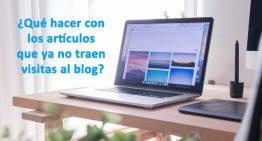 ¿Qué hacer con los artículos que ya no traen visitas al blog?