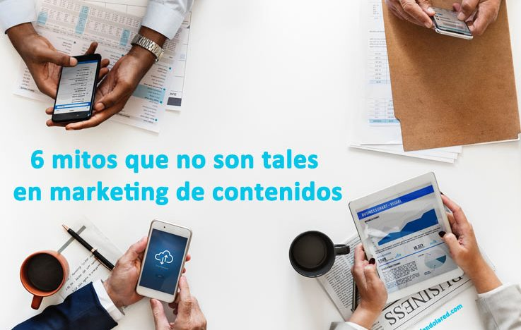 6 mitos que no son tales en marketing de contenidos