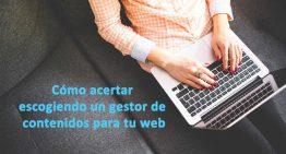 Cómo acertar escogiendo un gestor de contenidos para tu web