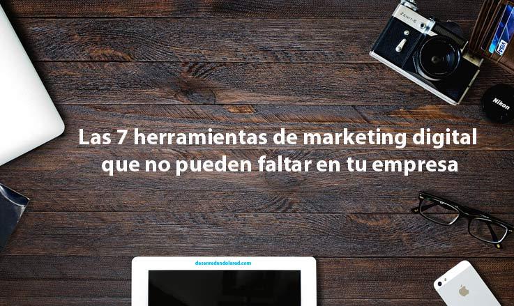 Las 7 herramientas de marketing digital que no pueden faltar en tu empresa