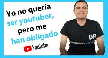 Yo no quería ser youtuber, pero me han obligado