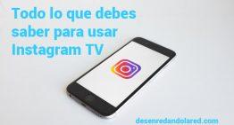 Todo lo que debes saber para usar Instagram TV para tu marca
