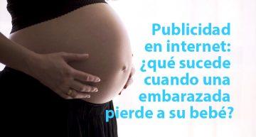 Publicidad en internet: ¿qué pasa cuando una embarazada pierde a su bebé?