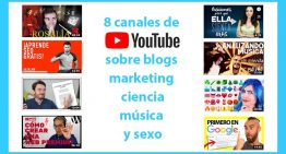 8 interesantes canales de YouTube sobre blogs, marketing, ciencia, música y sexualidad