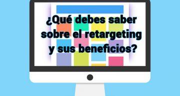 Retargeting: qué debes saber, cómo funciona y sus beneficios