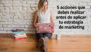 5 acciones que debes realizar antes de aplicar tu estrategia de marketing
