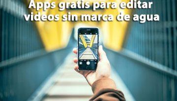 6 editores de vídeo para móvil gratis y sin marca de agua