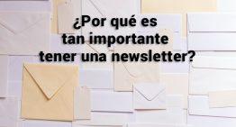 ¿Por qué es tan importante tener una newsletter?