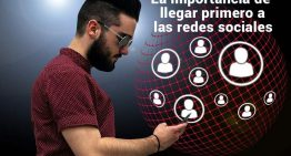 La importancia de llegar primero a las redes sociales y a los nuevos medios