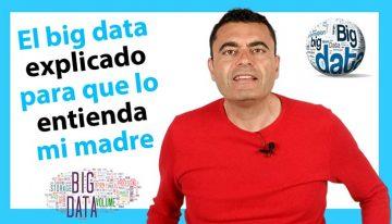 ¿Qué es el Big Data? El Big Data explicado para que lo entienda mi madre